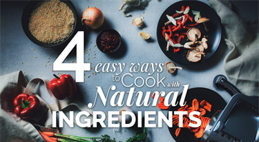 4 Easy Ways to Cook with Natural Ingredients